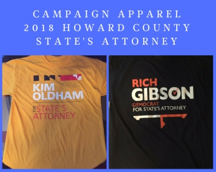 Campaign Apparel 2018 Howard County States Attorney - Oldham